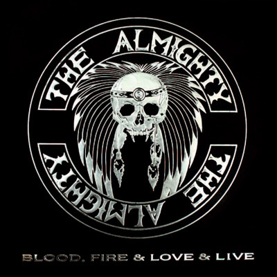 THE ALMIGHTY- BLOOD, FIRE & LOVE & LIVE