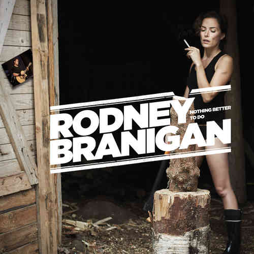RODNEY BRANIGAN- NOTHING BETTER TO DO