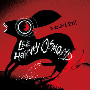LEE HARVEY OSMOND - A QUIET EVIL
