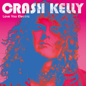 CRASH KELLY - LOVE YOU ELECTRIC