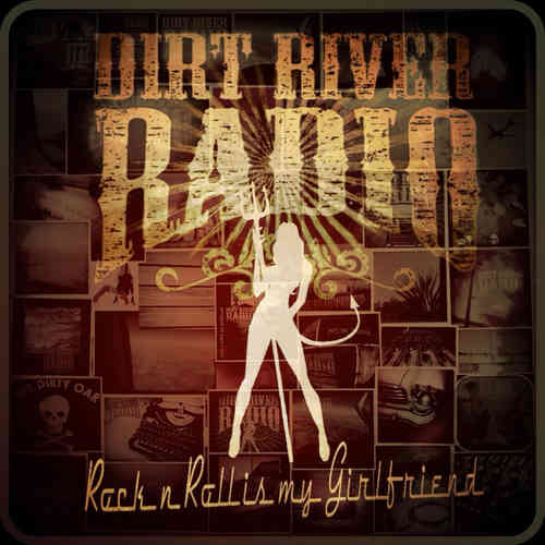 DIRT RIVER RADIO - ROCK'N'ROLL IS MY GIRLFRIEND