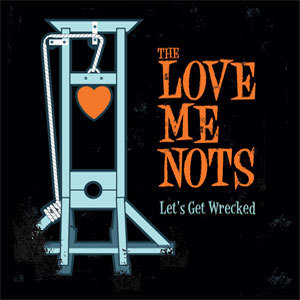 THE LOVE ME NOTS - LET'S GET WRECKED  - LP