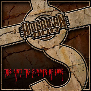 AMERICAN DOG - THIS AIN'T THE SUMMER OF LOVE