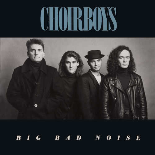 CHOIRBOYS - BIG BAD NOISE