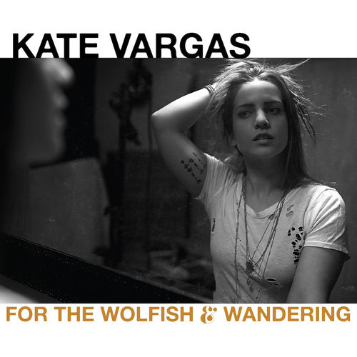 KATE VARGAS/ FOR THE WOLFISH AND WANDERING